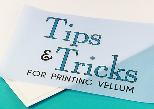 Printing Vellum Tips Tricks Recommended Printer Settings
